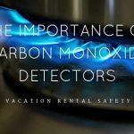 Vacation Rental Safety: The Importance of Carbon Monoxide Detectors