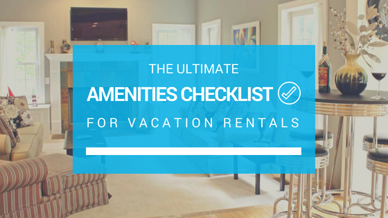 The Ultimate Amenities Checklist for Vacation Rentals